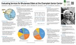Evaluating Services for Bhutanese Elders at the Champlain Senior Center by Elizabeth Cochrane, Nazey Gulec, Dylan Hershkowitz, Mary Ledoux, Dale Lee, Mohammad Mertaban, Carl Nunziato, Elena Siani, Bonnie Campono, and Jeanne Hutchins