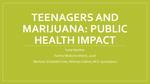 Marijuana and the Teenage Brain: Public Health Impact