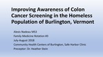 Improving Awareness of Colon Cancer Screening in the Homeless Population of Burlington, Vermont by Alexis Nadeau