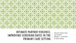 Intimate Partner Violence: Improving Screening Rates in the Primary Care Setting