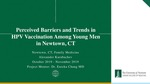 Perceived Barriers and Trends in HPV Vaccination Among Young Men in Newtown, CT