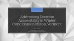 Addressing Exercise Accessibility in Winter Conditions in Milton, Vermont by Liam du Preez