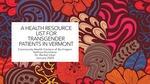 A Health Resource List for transgender patients in Vermont by Kathryn Kurchena