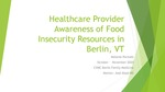 Healthcare Provider Awareness of Food Insecurity Resources in Berlin, VT by Melanie P. Parziale