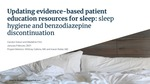 Updating Evidence-Based Patient Education Resources for Sleep: Sleep Hygiene and Benzodiazepine Discontinuation by Carolyn Geraci and Madeline Fritz