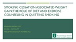 Smoking Cessation Associated Weight Gain: The Role of Diet and Exercise Counseling in Quitting Smoking