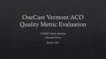OneCare Vermont ACO Quality Metric Evaluation by Alexander Braun