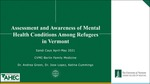 Assessment and Awareness of Mental Health Conditions among Refugees in Vermont by Sandi Caus