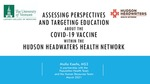 Assessing perspectives and targeting education about the COVID-19 Vaccine within the Hudson Headwaters Health Network by Malla K. Keefe